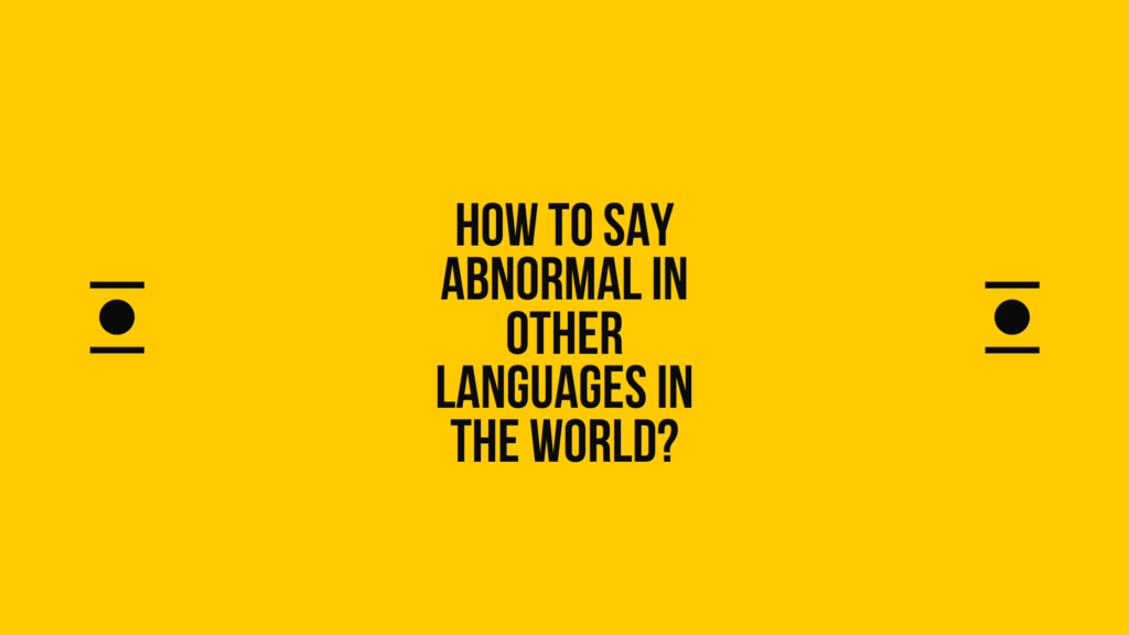 How to say abnormal in other languages in the world? | Live sarkari yojana