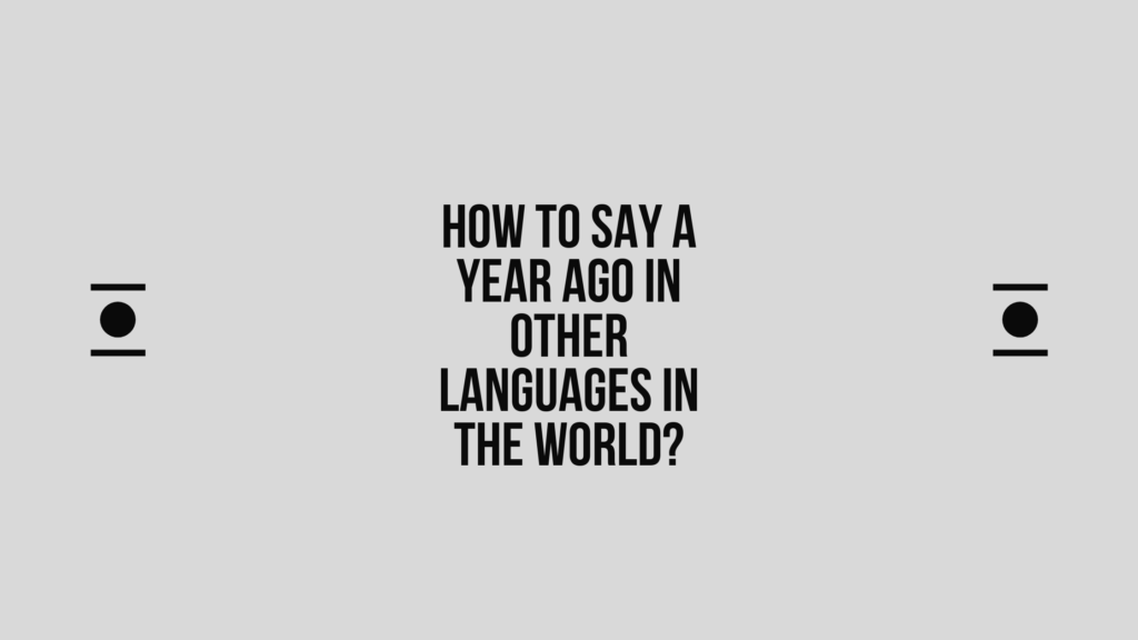 How to say a year ago in other languages in the world? | Live sarkari
