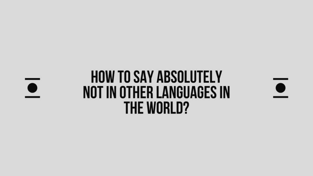 How to say Absolutely not in other languages in the world?