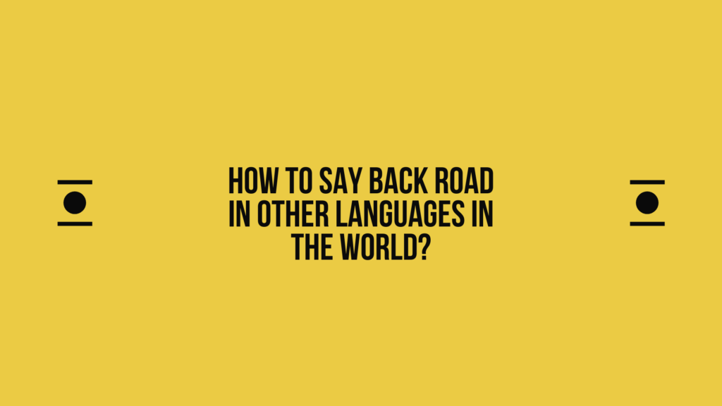 How to say Back road in other languages in the world?