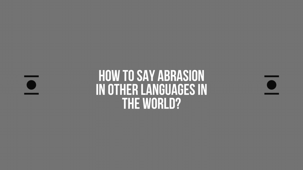 How to say Abrasion in other languages in the world?