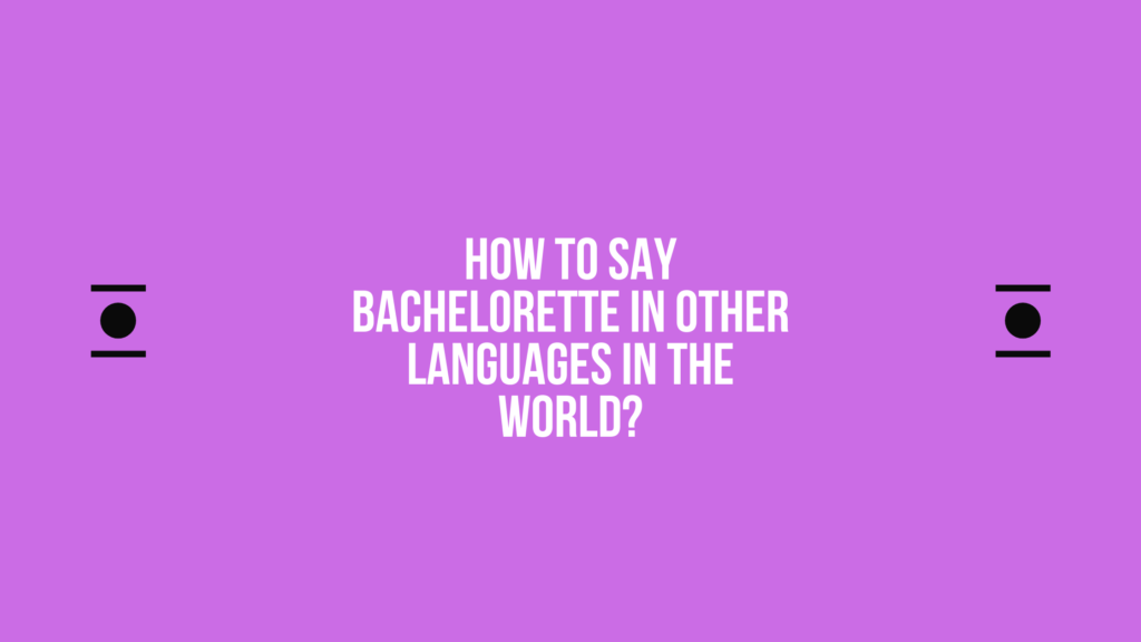 How to say Bachelorette in other languages in the world?
