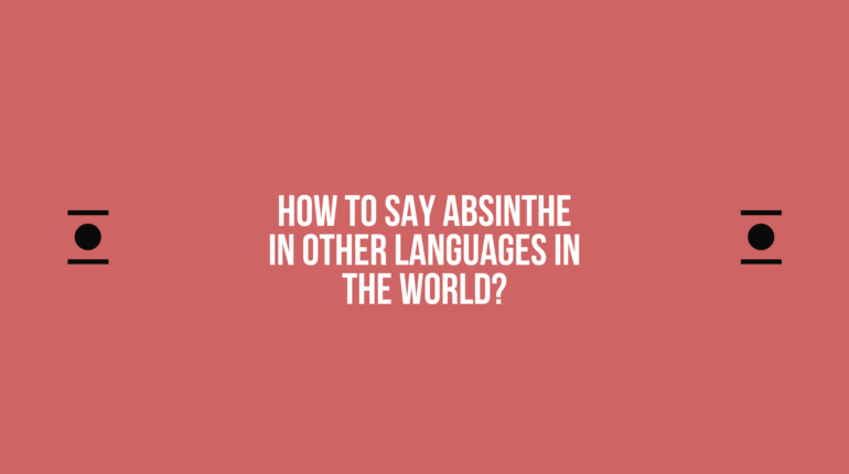 How to say Absinthe in other languages in the world?