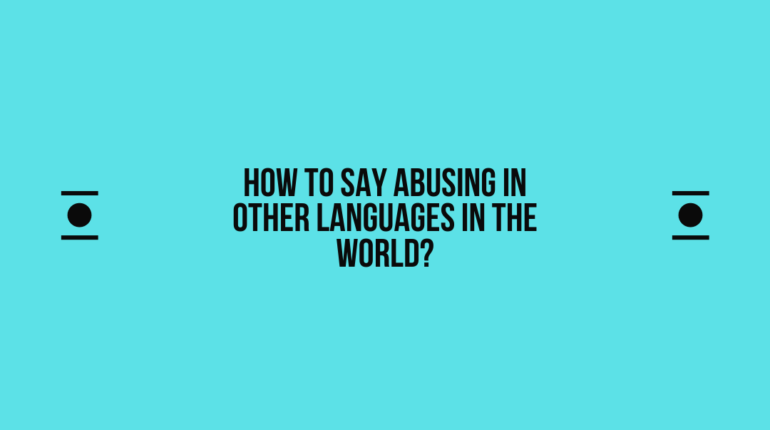 How to say Abusing in other languages in the world?