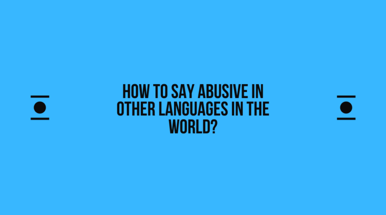 How to say Abusive in other languages in the world?