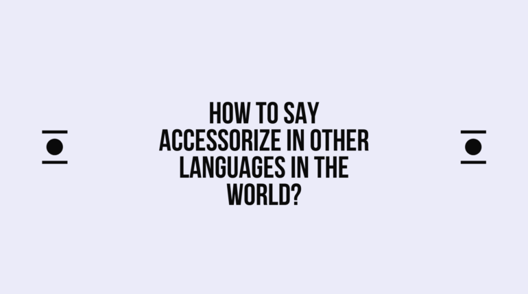 How to Say Accessorize in Different languages? Do You Know