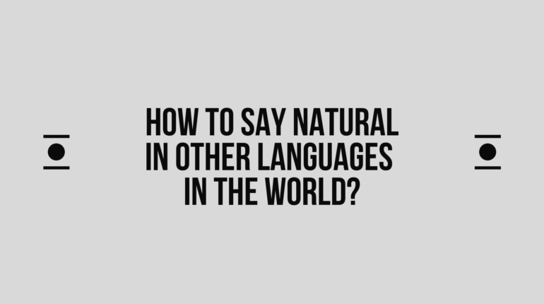 How to say Natural in other languages in the world?