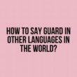 How to say Guard in other languages in the world?