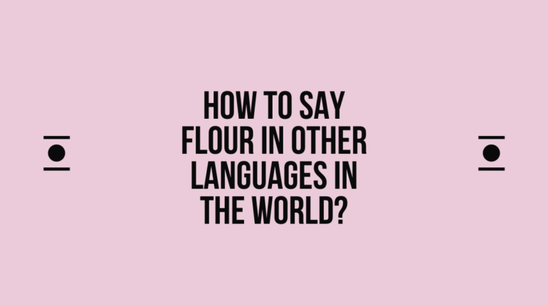 How to say Flour in other languages in the world?