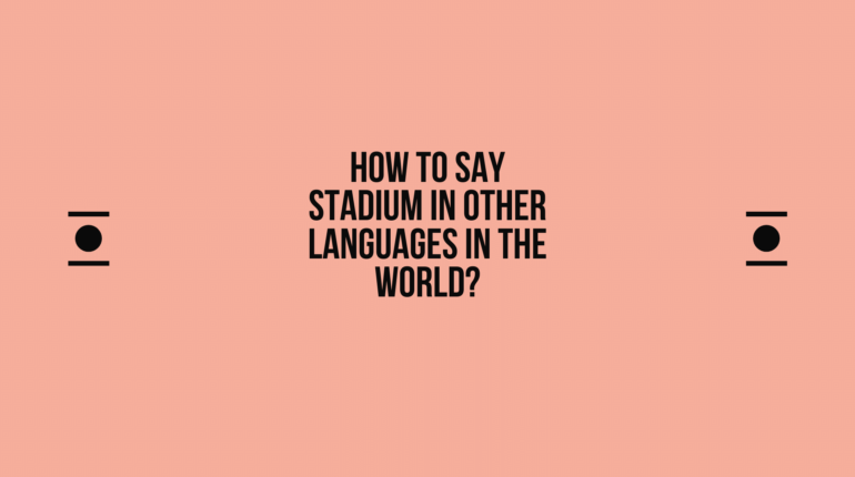 How to say Stadium in other languages in the world?