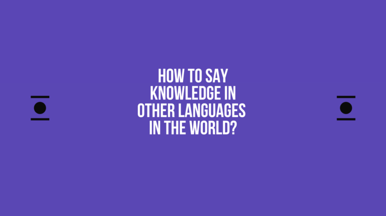 How to say Knowledge in other languages in the world?