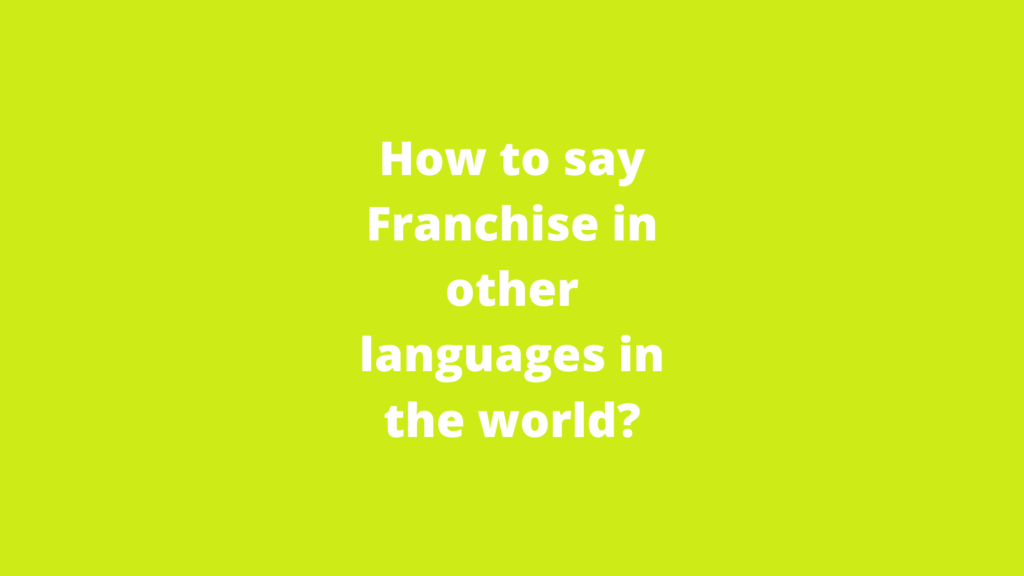 How to say Franchise in other languages in the world?