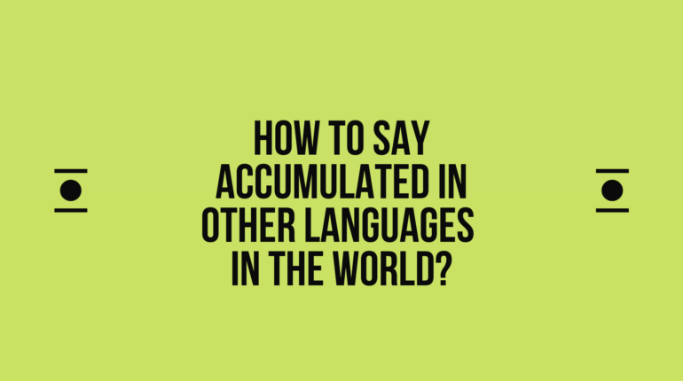 How to say accumulated in other languages in the world?   Live sarkari