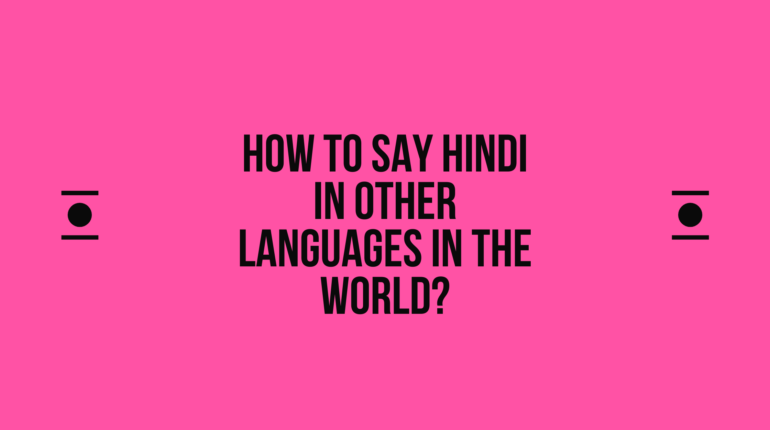 How to say Hindi in other languages in the world?