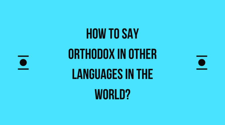 How to say Orthodox in other languages in the world?