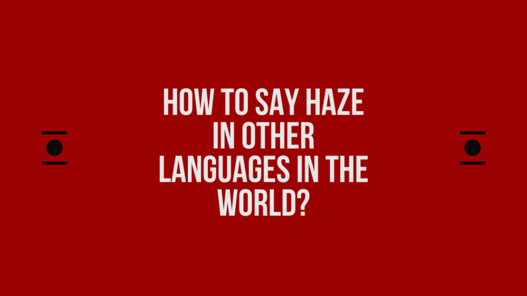 How to say Haze in other languages in the world?