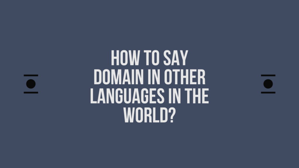 How to say Domain in other languages in the world?