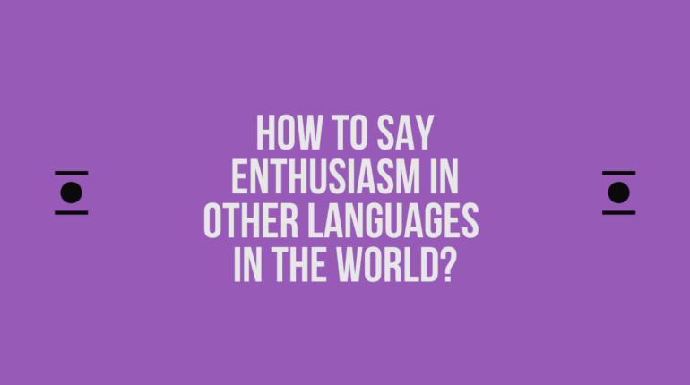 How to say Enthusiasm in other languages in the world?