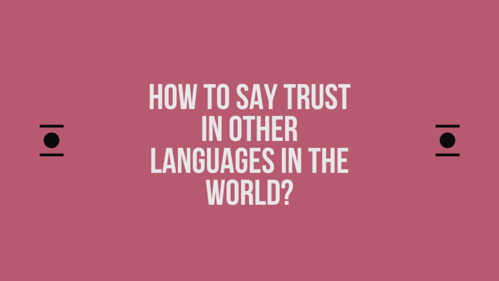 How to say Trust in other languages in the world?