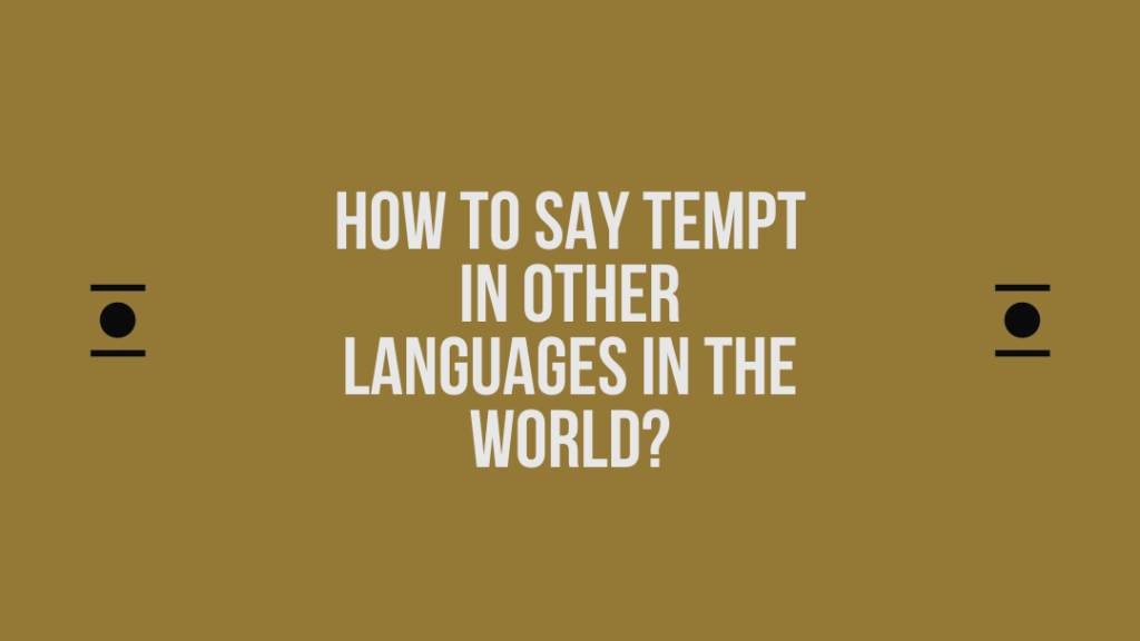 How to say Tempt in other languages in the world?