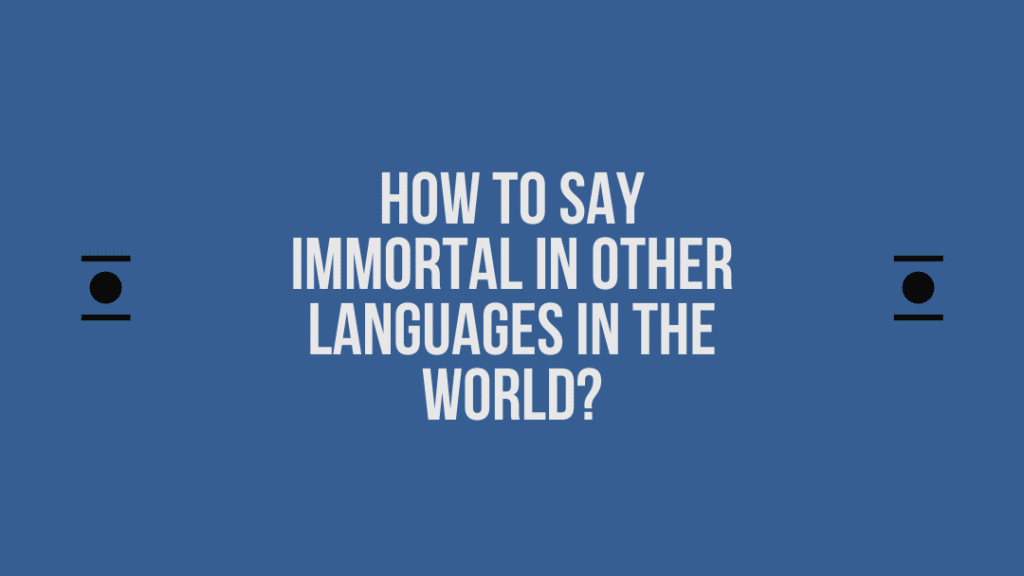 How to say Immortal in other languages in the world?