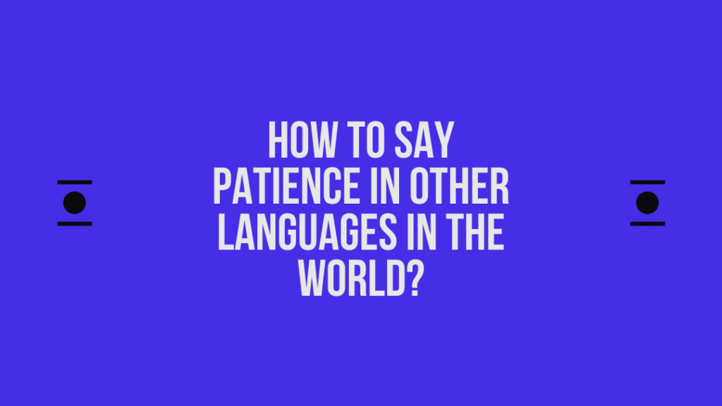 How to say Patience in other languages in the world?