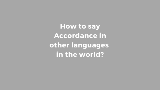 How to say Accordance in other languages in the world?
