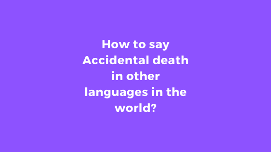 How to say Accidental death in other languages in the world?